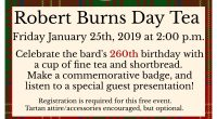 On Friday January 25, 2019 at 2:00 p.m., celebrate the 260th birthday of Scotland's famous poet. Enjoy a cup of fine tea and shortbread. Make a commemorative badge, and […]