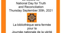 The Library will be closed for National Day for Truth and Reconciliation Thursday September 30th, 2021.